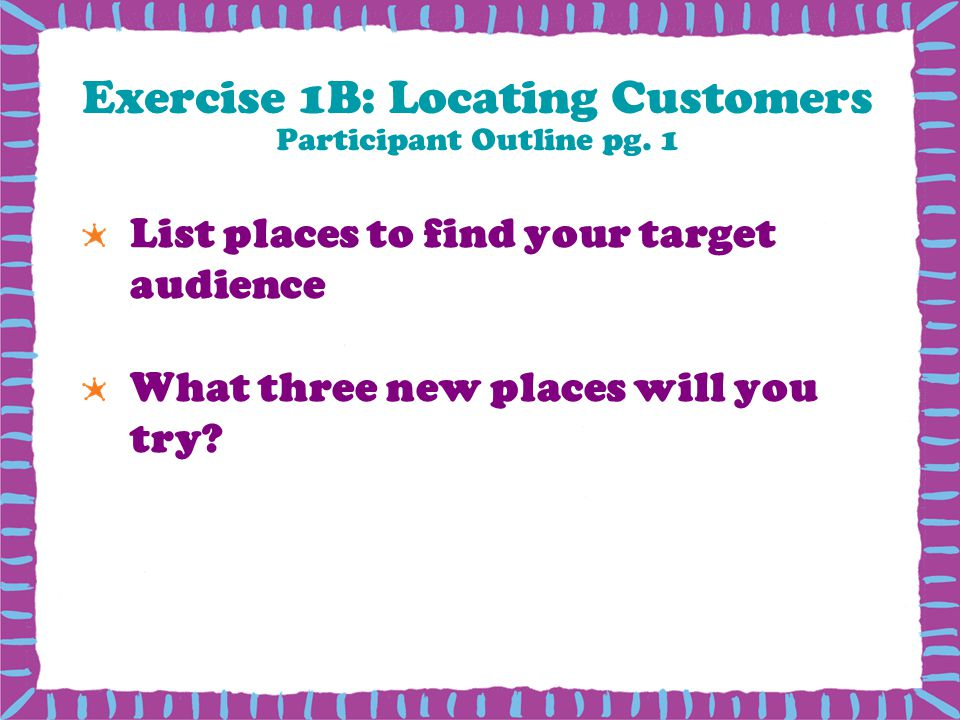 Exercise 1B: Locating Customers Participant Outline pg. 1