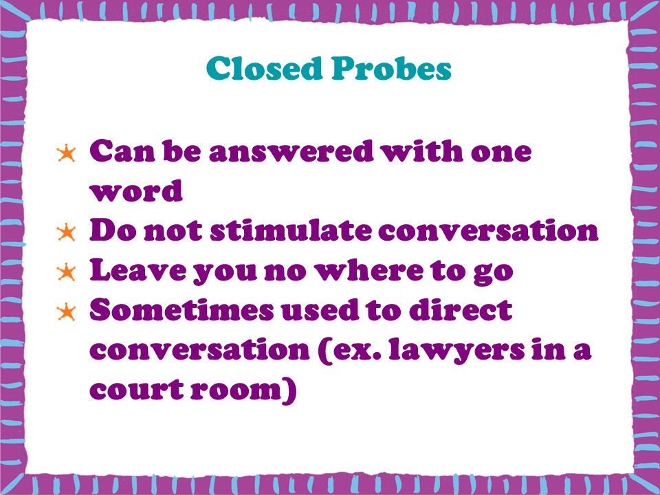 Closed Probes Can be answered with one word