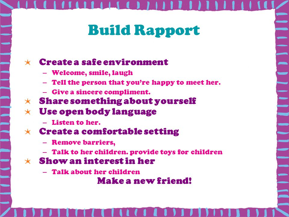 Build Rapport Create a safe environment Share something about yourself