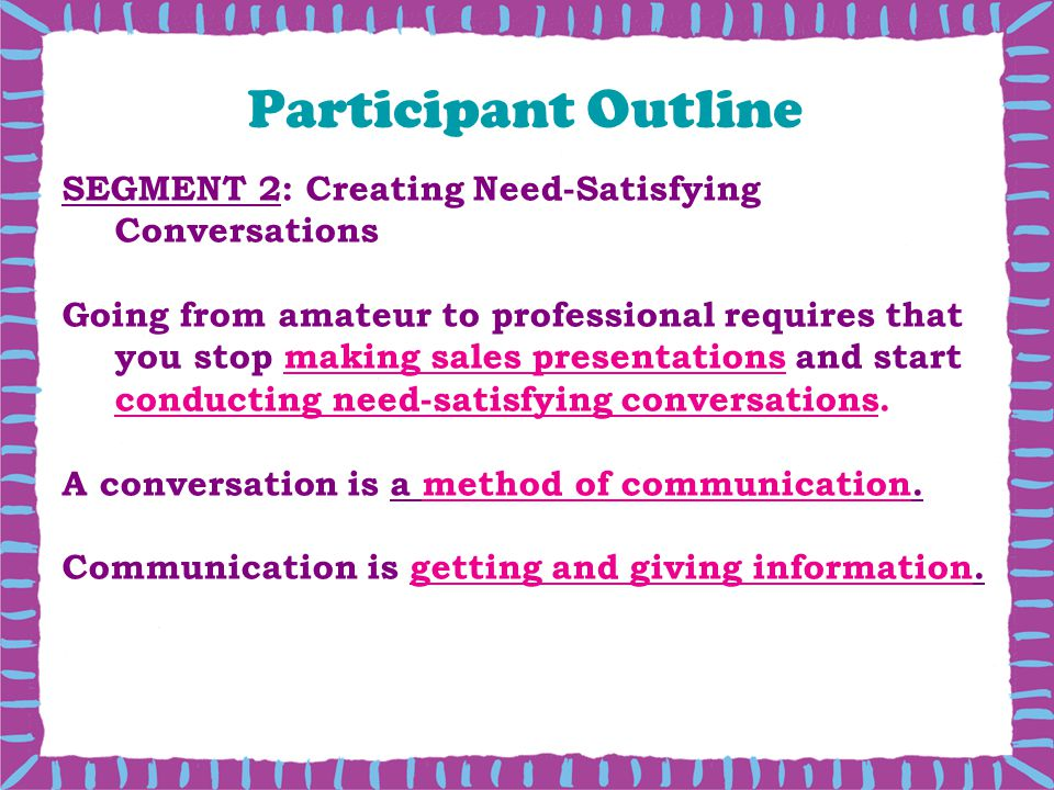 Participant Outline SEGMENT 2: Creating Need-Satisfying Conversations