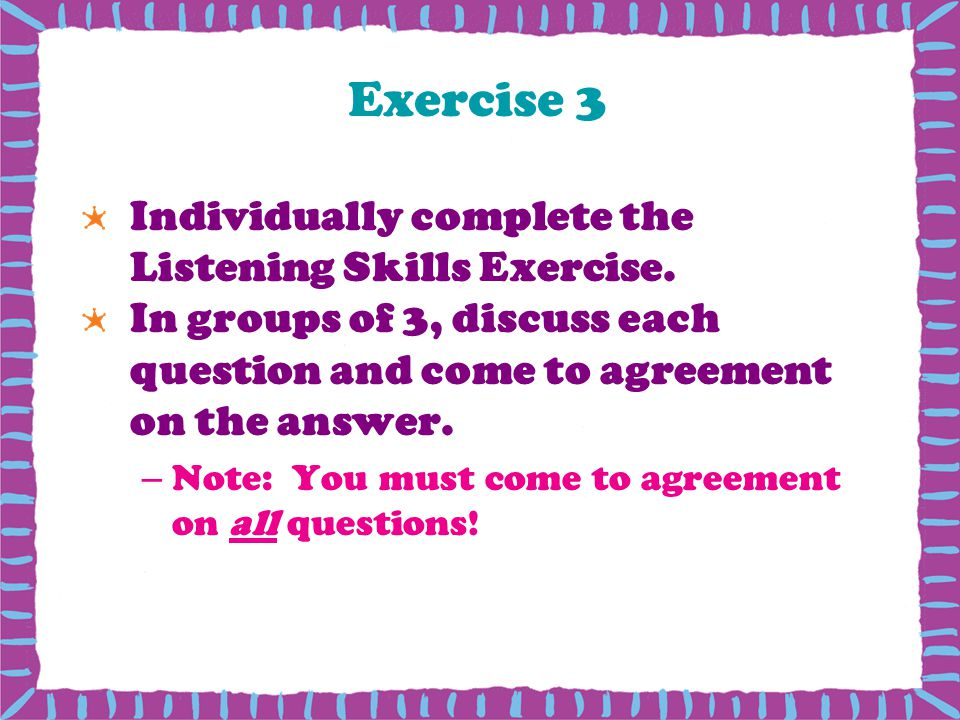 Exercise 3 Individually complete the Listening Skills Exercise.