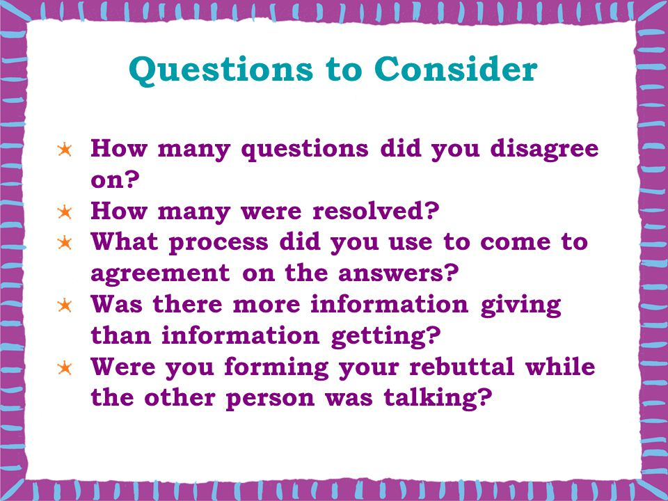 Questions to Consider How many questions did you disagree on