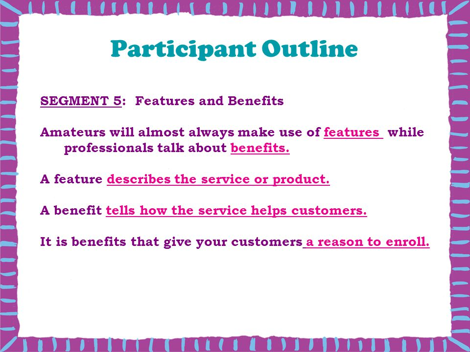 Participant Outline SEGMENT 5: Features and Benefits
