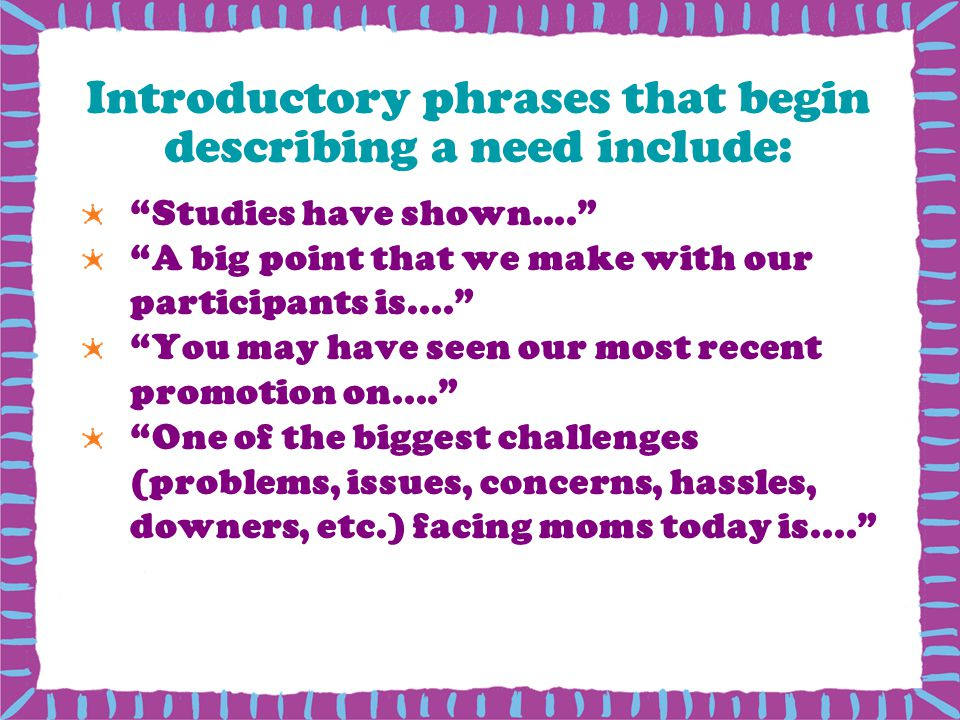 Introductory phrases that begin describing a need include: