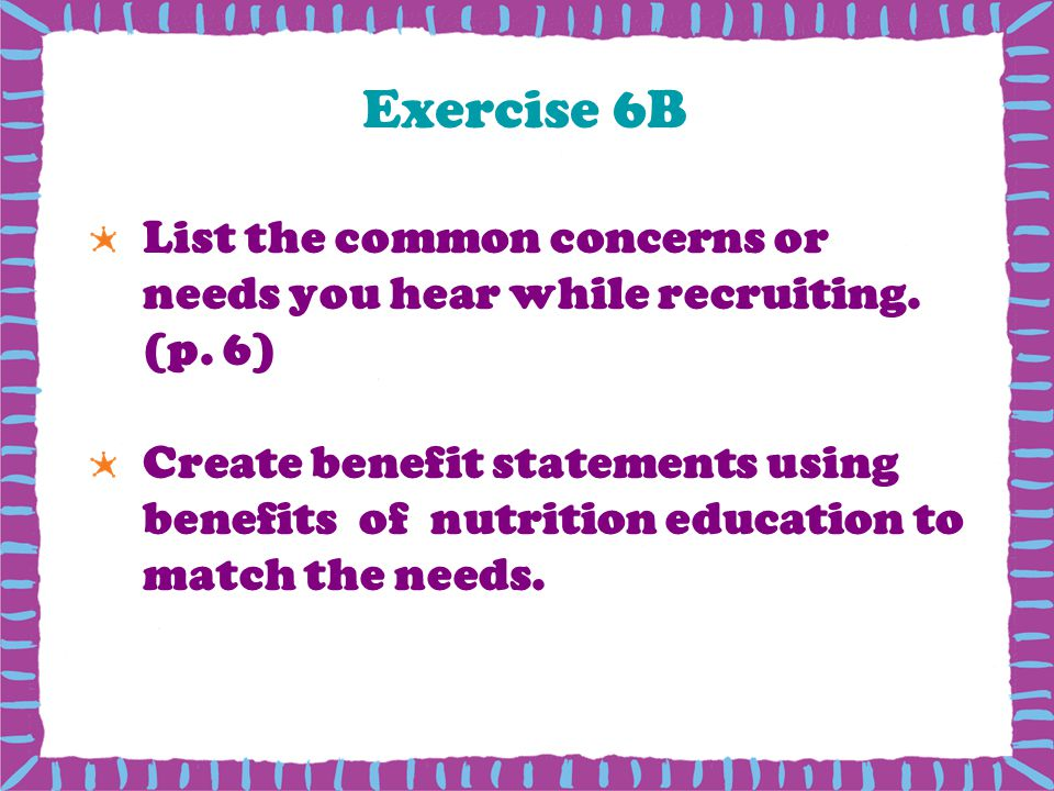Exercise 6B List the common concerns or needs you hear while recruiting. (p. 6)