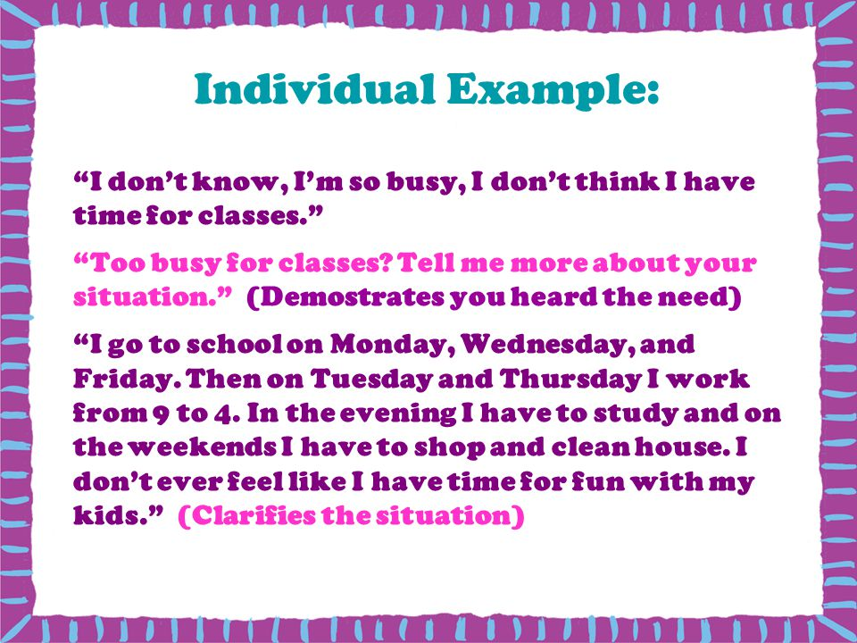 Individual Example: I don't know, I'm so busy, I don't think I have time for classes.