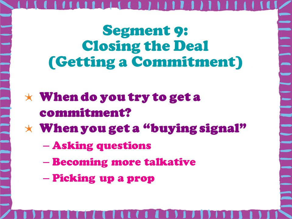 Segment 9: Closing the Deal (Getting a Commitment)