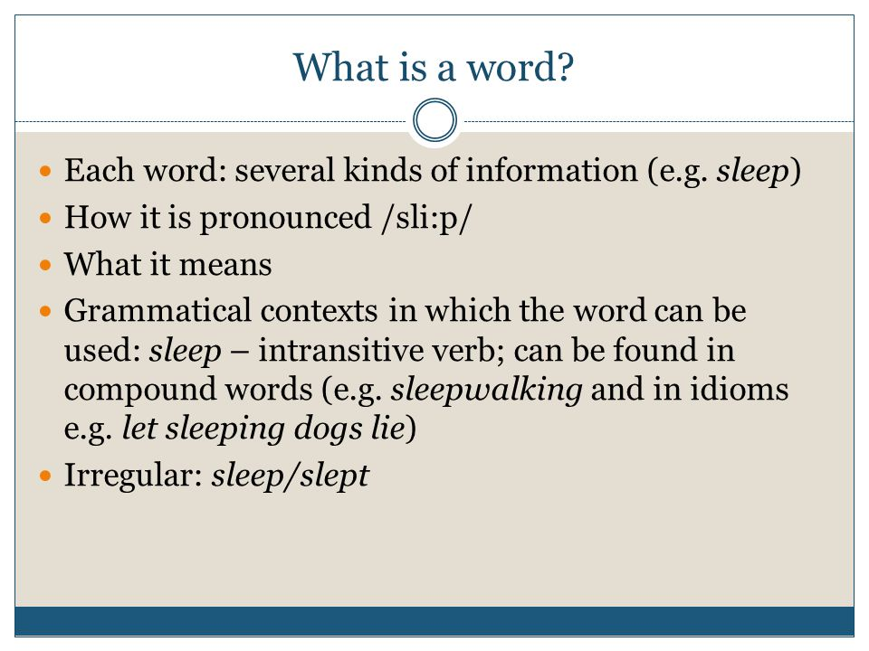 What is a word Each word: several kinds of information (e.g. sleep)