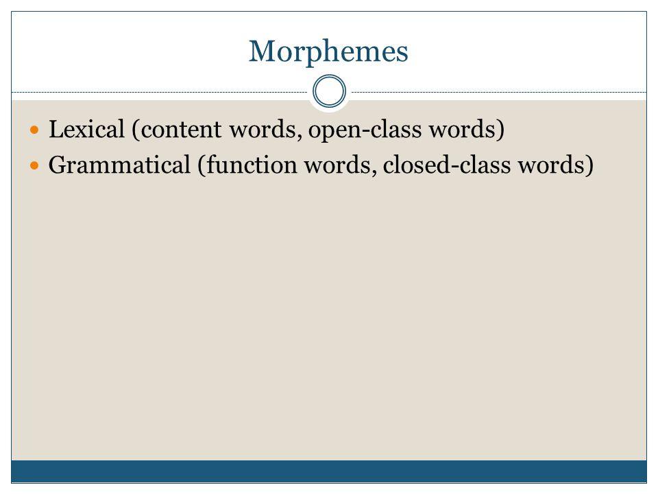 Morphemes Lexical (content words, open-class words)