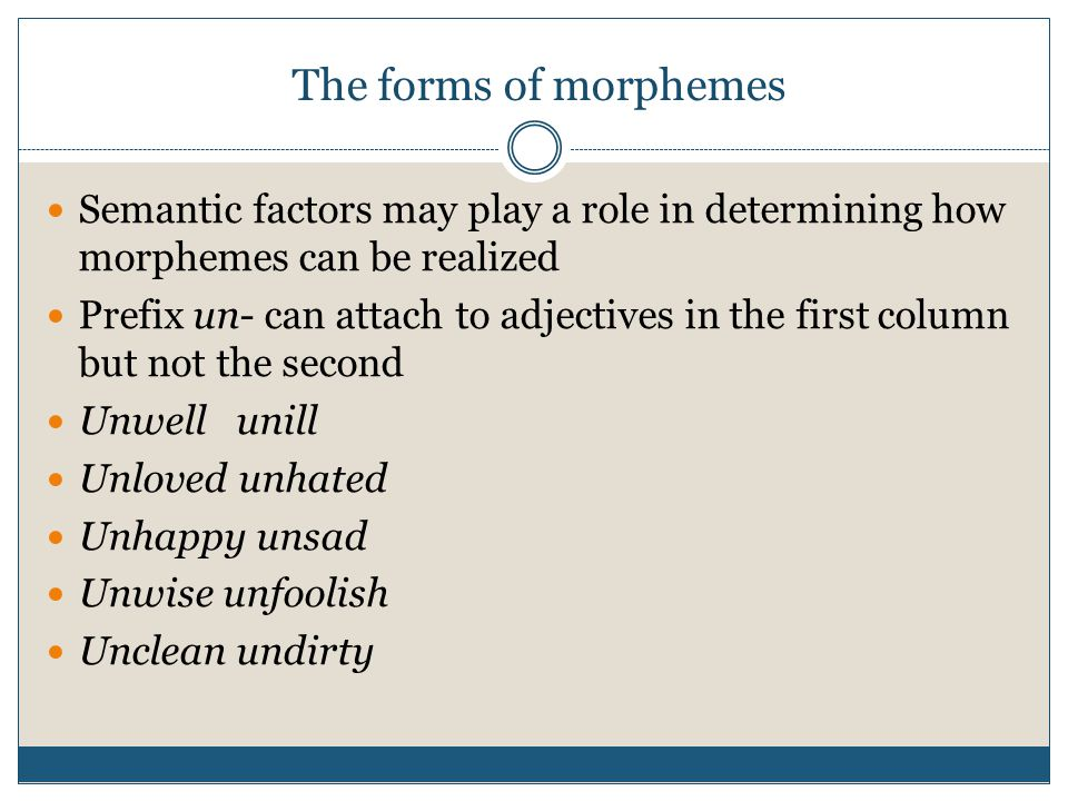 The forms of morphemes Semantic factors may play a role in determining how morphemes can be realized.
