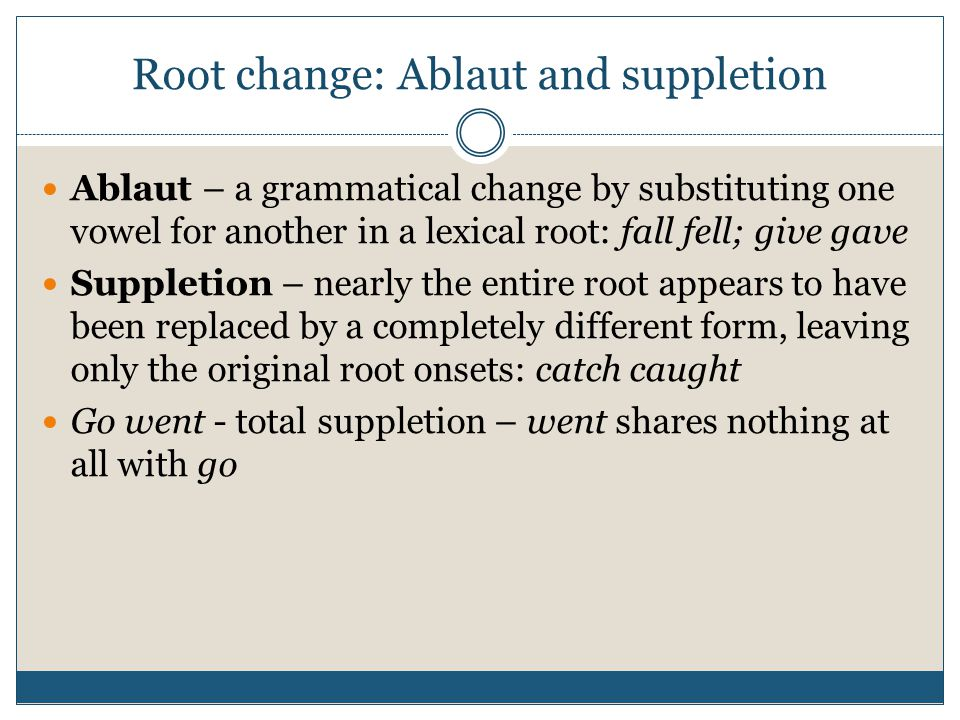 Root change: Ablaut and suppletion
