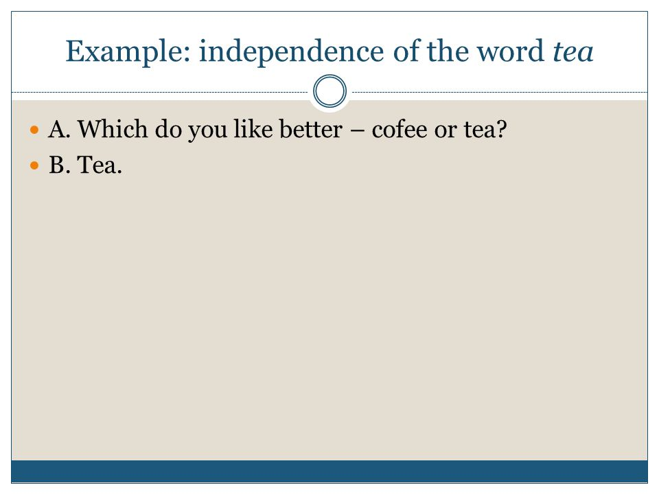 Example: independence of the word tea