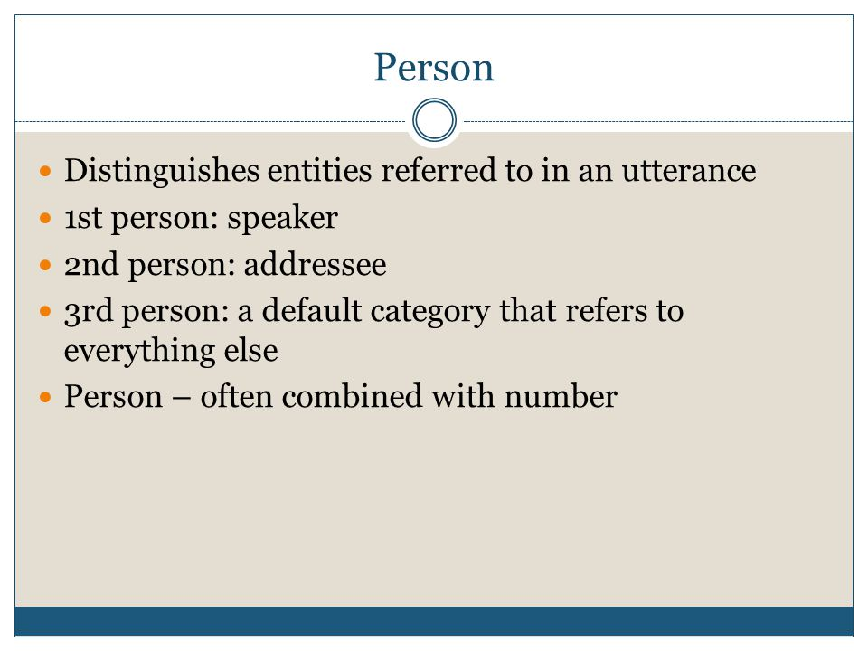 Person Distinguishes entities referred to in an utterance