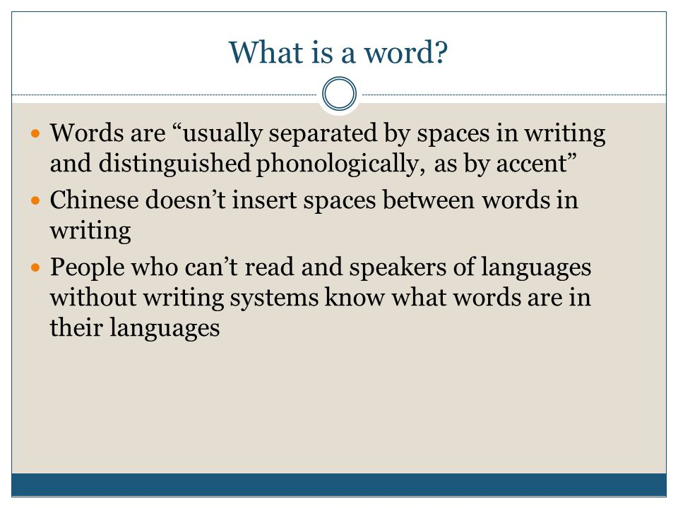 What is a word Words are usually separated by spaces in writing and distinguished phonologically, as by accent