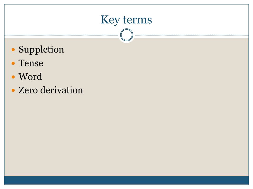 Key terms Suppletion Tense Word Zero derivation