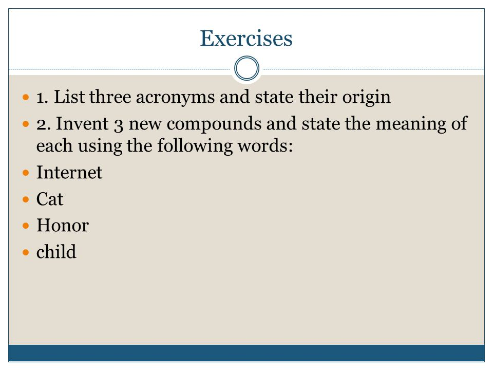 Exercises 1. List three acronyms and state their origin