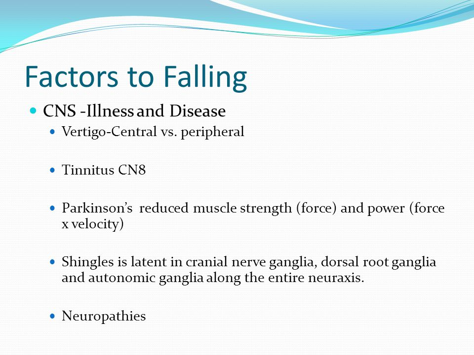Factors to Falling CNS -Illness and Disease