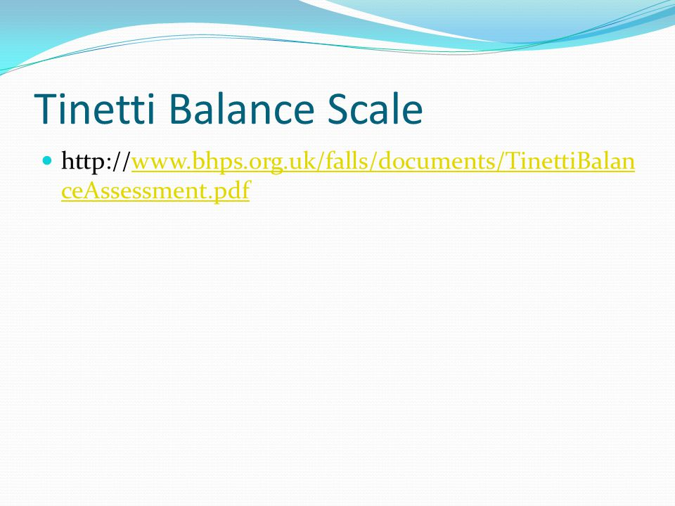 Tinetti Balance Scale http://www.bhps.org.uk/falls/documents/TinettiBalanceAssessment.pdf