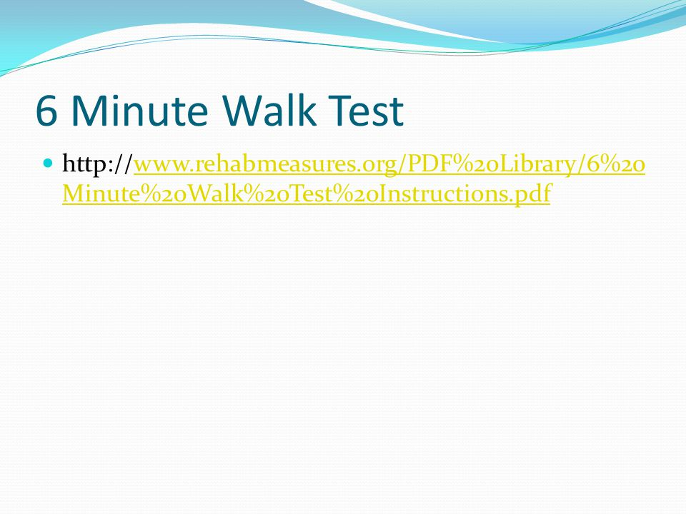 6 Minute Walk Test http://www.rehabmeasures.org/PDF%20Library/6%20Minute%20Walk%20Test%20Instructions.pdf.