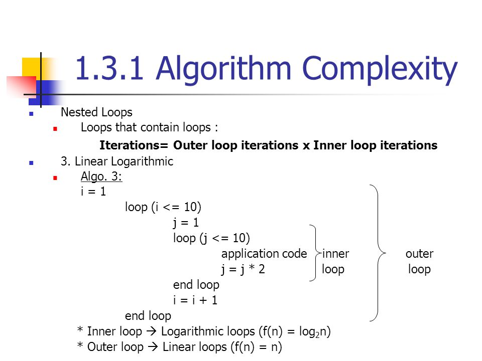 1.3.1 Algorithm Complexity Nested Loops Loops that contain loops :