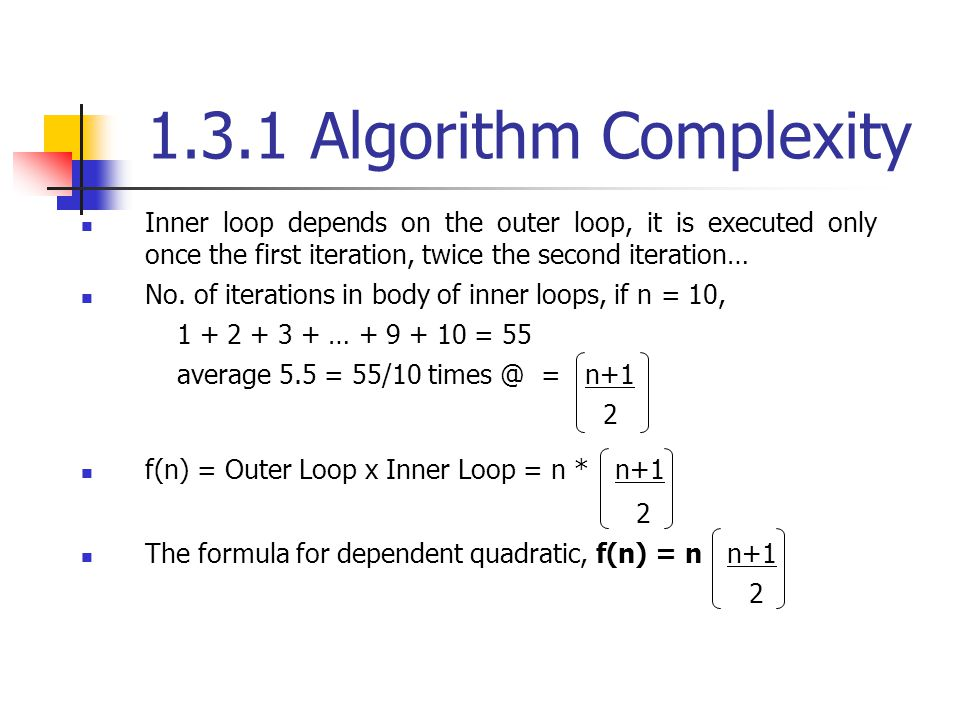 1.3.1 Algorithm Complexity Inner loop depends on the outer loop, it is executed only once the first iteration, twice the second iteration…