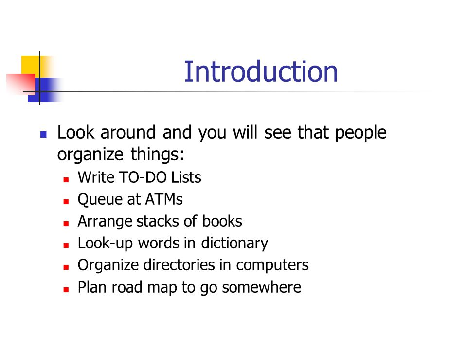 Introduction Look around and you will see that people organize things: