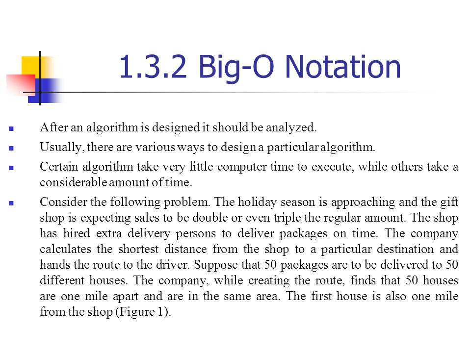 1.3.2 Big-O Notation After an algorithm is designed it should be analyzed. Usually, there are various ways to design a particular algorithm.