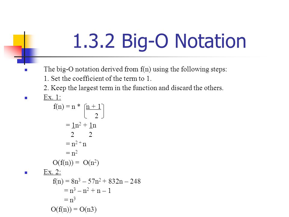 1.3.2 Big-O Notation The big-O notation derived from f(n) using the following steps: 1. Set the coefficient of the term to 1.