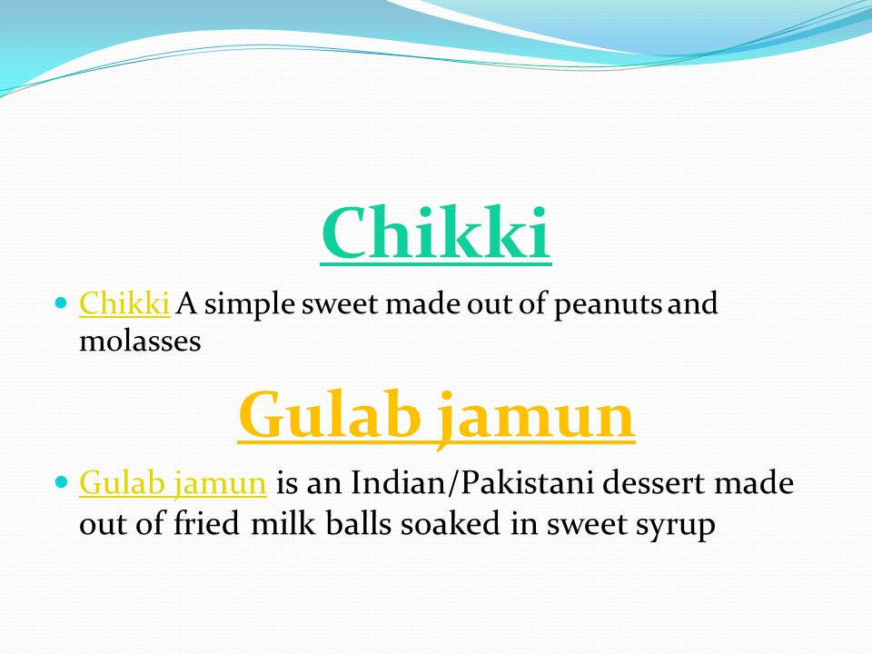 Chikki Chikki A simple sweet made out of peanuts and molasses. Gulab jamun.