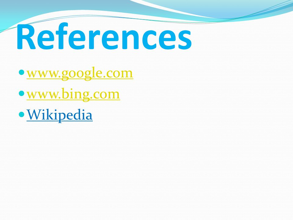 References www.google.com www.bing.com Wikipedia