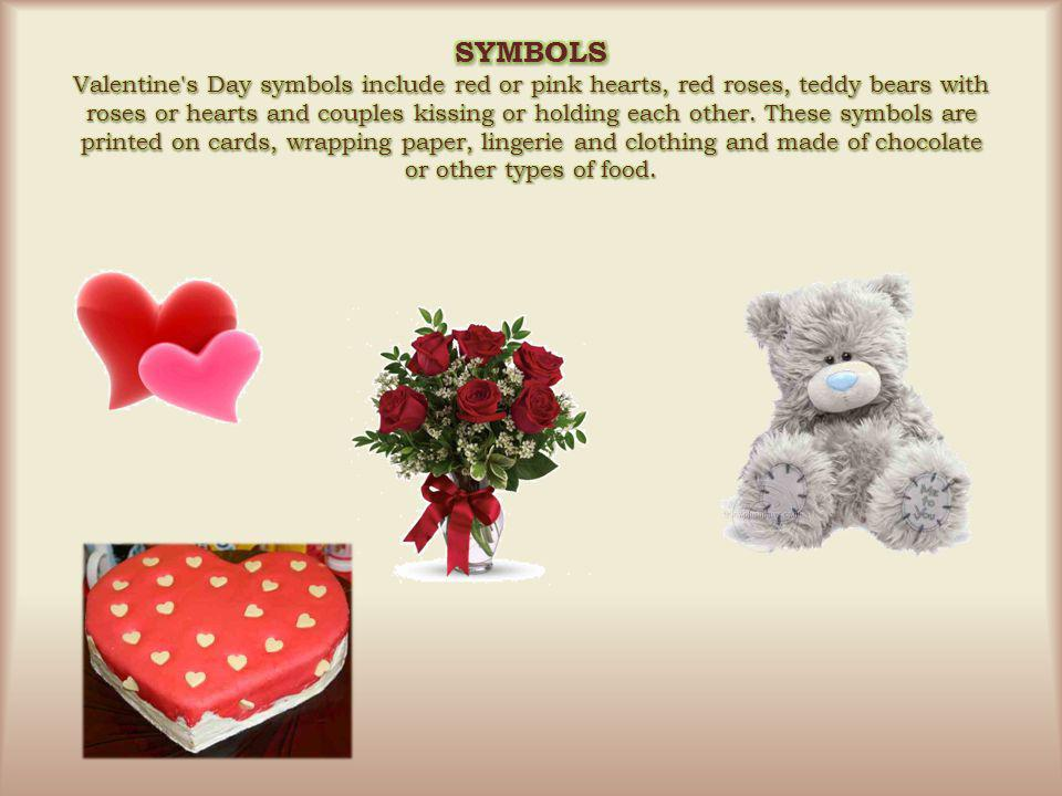 SYMBOLS Valentine s Day symbols include red or pink hearts, red roses, teddy bears with roses or hearts and couples kissing or holding each other.