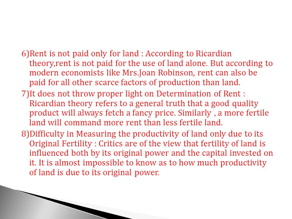 6)Rent is not paid only for land : According to Ricardian theory,rent is not paid for the use of land alone.