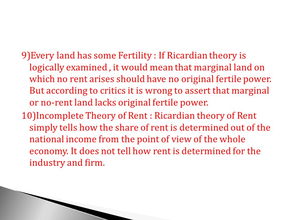 9)Every land has some Fertility : If Ricardian theory is logically examined , it would mean that marginal land on which no rent arises should have no original fertile power.