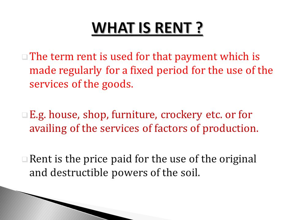 WHAT IS RENT The term rent is used for that payment which is made regularly for a fixed period for the use of the services of the goods.
