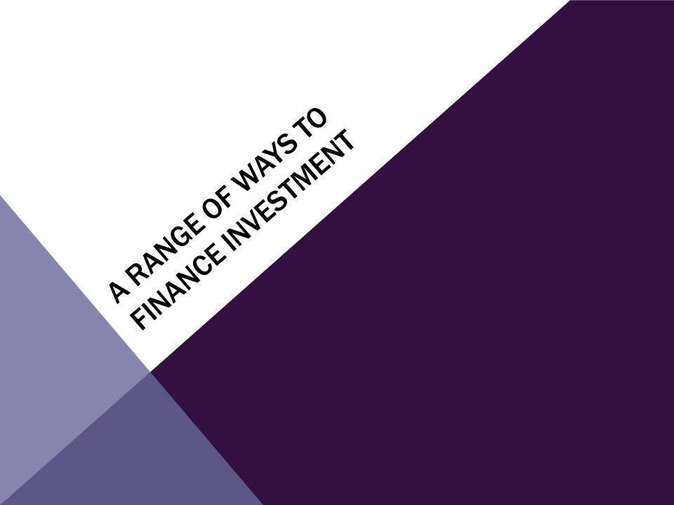 a range of ways to finance investment