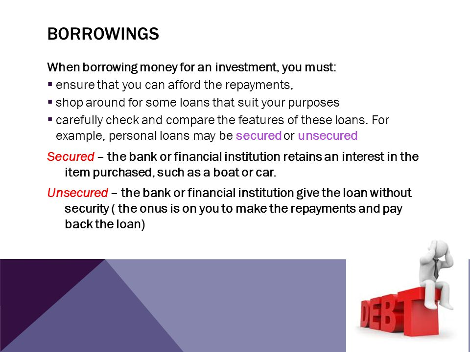 borrowings When borrowing money for an investment, you must: