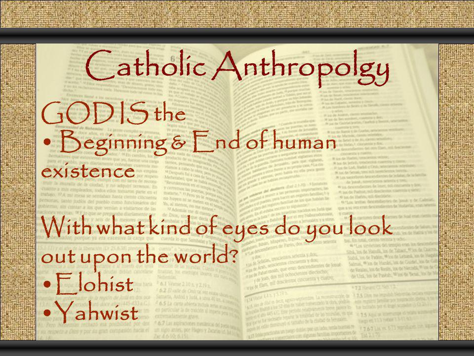 Catholic Anthropolgy GOD IS the Beginning & End of human existence