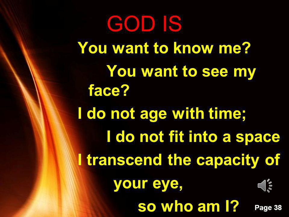 GOD IS You want to know me You want to see my face