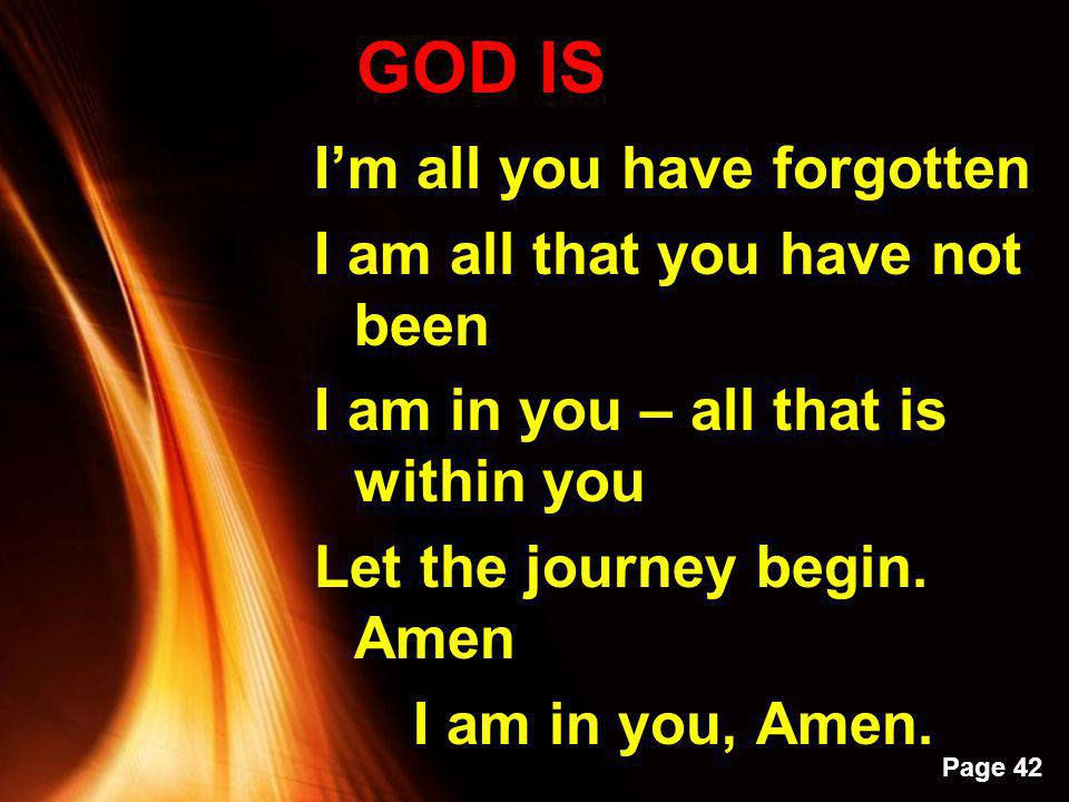 GOD IS I'm all you have forgotten I am all that you have not been