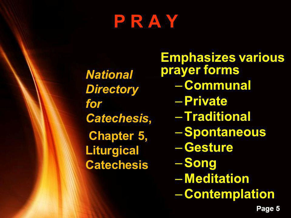 P R A Y Emphasizes various prayer forms Communal Private Traditional