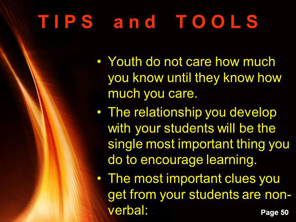 T I P S a n d T O O L S Youth do not care how much you know until they know how much you care.