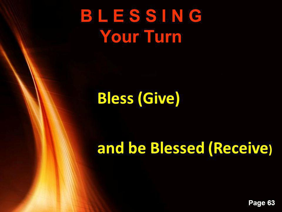 B L E S S I N G Your Turn Bless (Give) and be Blessed (Receive)