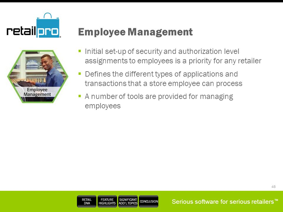 Employee Management Initial set-up of security and authorization level assignments to employees is a priority for any retailer.