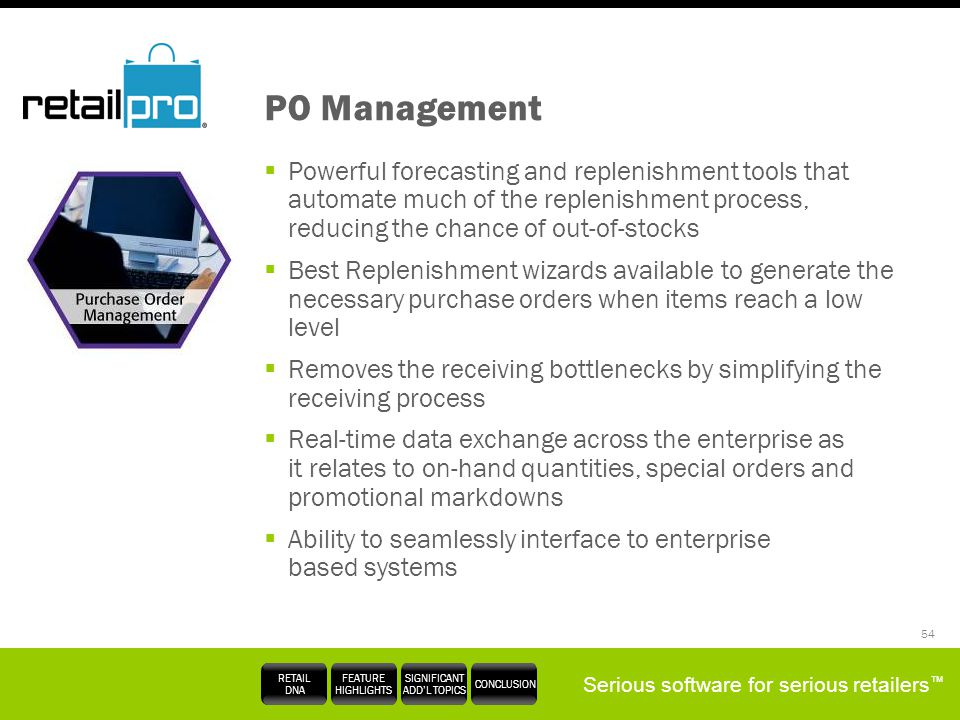 PO Management Powerful forecasting and replenishment tools that automate much of the replenishment process, reducing the chance of out-of-stocks.