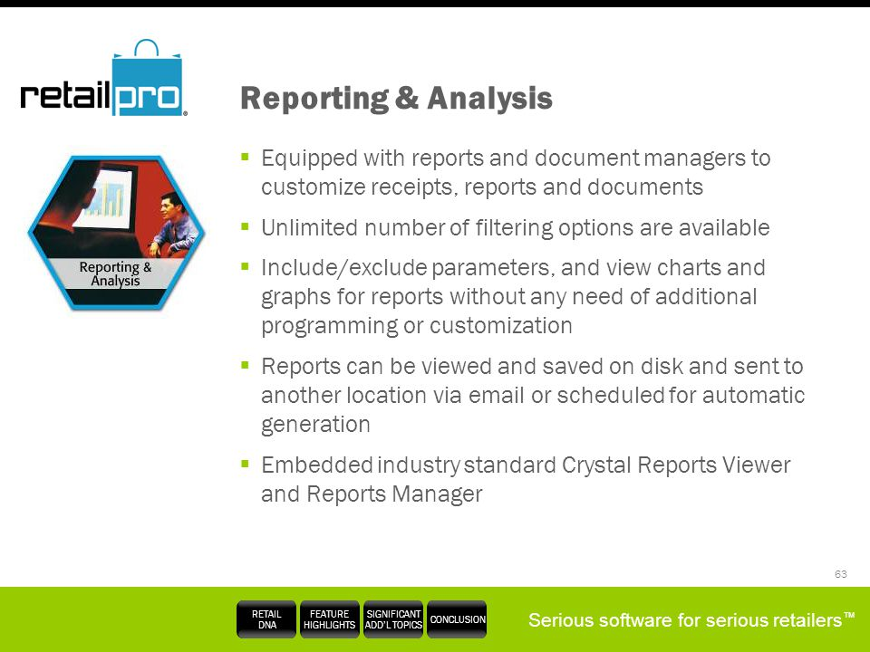 Reporting & Analysis Equipped with reports and document managers to customize receipts, reports and documents.