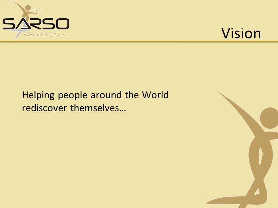 Vision Helping people around the World rediscover themselves…