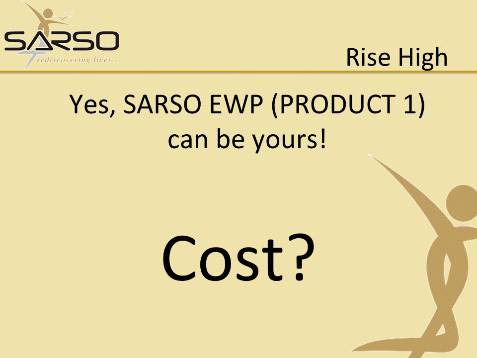 Yes, SARSO EWP (PRODUCT 1) can be yours!