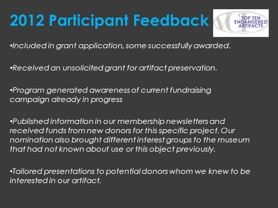 2012 Participant Feedback Included in grant application, some successfully awarded. Received an unsolicited grant for artifact preservation.