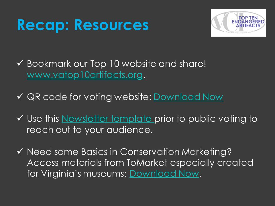 Recap: Resources Bookmark our Top 10 website and share! www.vatop10artifacts.org. QR code for voting website: Download Now.