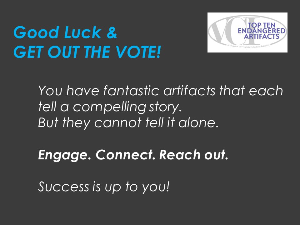 Good Luck & GET OUT THE VOTE!